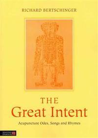 GREAT INTENT: Acupuncture Odes, Songs & Rhymes