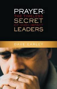 Prayer: The Timeless Secret of High Impact Leaders
