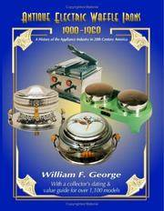 Antique Electric Waffle Irons 1900-1960: A History of the Appliance Industry in 20th Century America