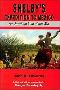 Shelby's Expedition to Mexico: An Unwritten Leaf of the War