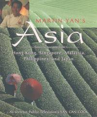 Martin Yans Asia : Favorite Recipes from Hong Kong, Singapore, Malaysia, the Philippines, and Japan