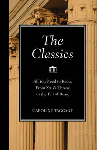 The Classics: All You Need to Know, from Zeus's Throne to the Fall of Rome