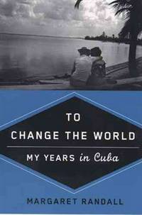 To Change the World: My Years in Cuba