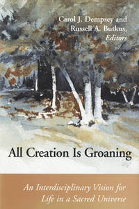 All Creation is Groaning An Interdisciplinary Vision for Life in a Sacred  Universe