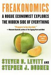 image of Freakonomics: A Rogue Economist Explores the Hidden Side of Everything - by Steven D. Levitt & Stephen J. Dubner