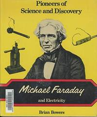 Michael Faraday and electricity (Pioneers of science and discovery)