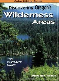 Discovering Oregon's Wilderness Areas: 100 Favorite Hikes