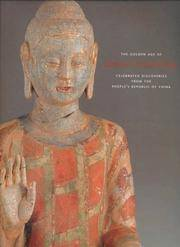 The Golden Age of Chinese Archaeology : Celebrated Discoveries from the People's Republic of...