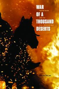 War of a Thousand Deserts: Indian Raids and the U.S.-Mexican War (The Lamar Series in Western...
