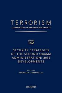 TERRORISM: COMMENTARY ON SECURITY DOCUMENTS VOLUME 142: Security Strategies of the Second Obama...