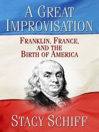 image of Great Improvisation : Franklin, France, and the Birth of America