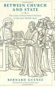 Between Church and State: The Lives of Four French Prelates in the Late Middle Ages;