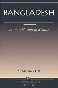 Bangladesh: From a Nation to a State (Nations of the Modern World: Asia)