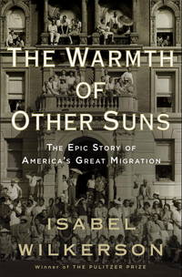 The Warmth of Other Suns: The Epic Story of America's Great Migration by  Isabel Wilkerson - Hardcover - Reprint - 2010 - from Rose's Books, IOBA (SKU: 021353)