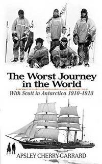 image of The Worst Journey in the World: With Scott in Antarctica 1910-1913