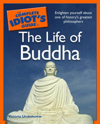 The Complete Idiot's Guide to the Life of Buddha