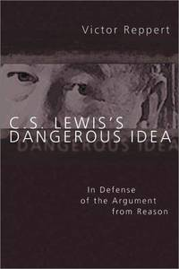 C. S. Lewis's Dangerous Idea: In Defense of the Argument from Reason