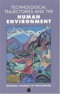 TECHNOLOGICAL TRAJECTORIES AND THE HUMAN ENVIRONMENT : National Academy of Engineering