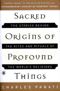 Sacred Origins of Profound Things: The Stories Behind the Rites and Rituals of the World's...