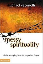 Messy Spirituality: God's Annoying Love for Imperfect People by  Michael Yaconelli - Hardcover - 2002 - from 2Vbooks (SKU: Alibris.0038874)