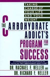 The Carbohydrate Addict's Program for Success by  Dr. Richard F  Dr. Rachael F.; Heller - Paperback - First printing - 1993 - from Cup and Chaucer Books and Biblio.com