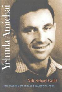Yehuda Amichai:   The Making of Israel's National Poet (SIGNED)