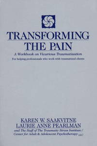 Transforming the Pain: A Workbook on Vicarious Traumatization (Norton Professional Books...