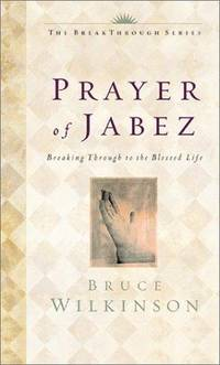 The Prayer of Jabez:  Breaking Through to the Blessed Life by Bruce H. Wilkinson - 2000-04-24