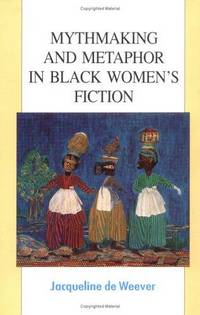 Mythmaking and Metaphor in Black Women's Fiction