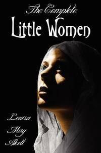 image of The Complete Little Women - Little Women, Good Wives, Little Men, Jo's Boys