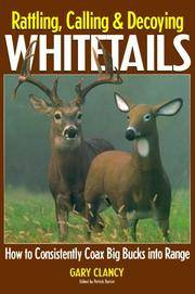 Rattling, Calling and Decoying Whitetails How to Consistently Coax Big  Bucks Into Range
