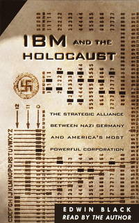 IBM and the Holocaust : The Strategic Alliance Between Nazi Germany and America\'s Most Powerful Corporation