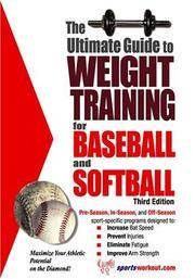 The Ultimate Guide to Weight Training for Baseball and Softball (Ultimate Guide to Weight...