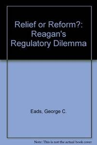 Relief or Reform? Reagan's Regulatory Dilemma