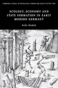 Ecology, Economy and State Formation in Early Modern Germany (Cambridge Studies in Population,...