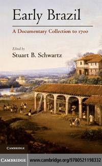 Early Brazil: A Documentary Collection to 1700 by  Stuart B Schwartz  - 1st Edition  - 2010  - from McAllister & Solomon Books (SKU: 108673)