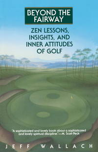 Beyond the Fairway : Zen Lessons, Insights and Inner Attitudes of Golf