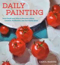 Daily Painting: Paint Small and Often To Become a More Creative, Productive, and Successful Artist by  Carol Marine - Paperback - 2014-11-04 - from Mediaoutletdeal1 (SKU: 0770435335_new)