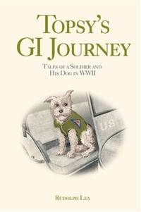 Topsy's GI Journey: Tales of a Soldier and His Dog in WWII