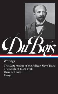 W.E.B. Du Bois : Writings : The Suppression of the African Slave-Trade / The Souls of Black Folk...