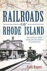 Railroads of Rhode Island : Shaping the Ocean State's Railways