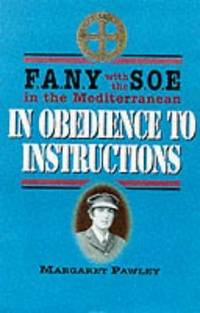 In Obedience to Instructions: FANY with the SOE in the Mediterranean [SIGNED]