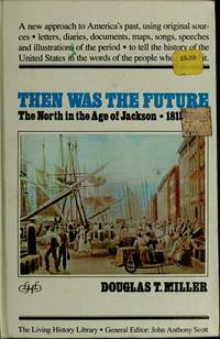 Then was the future: The North in the age of Jackson, 1815-1850 (The Living history library)