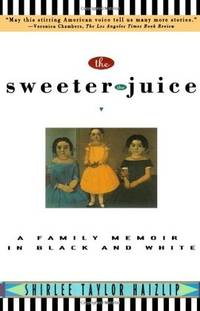 THE SWEETER THE JUICE A Family Memoir in Balck and White