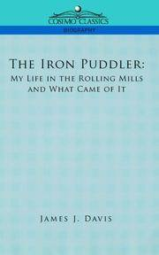 image of The Iron Puddler: My Life in the Rolling Mills and What Came of it