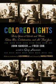Colored Lights: Forty Years of Words & Music, Show Biz, Collaboration, & All That Jazz....