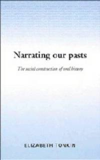 Narrating Our Pasts The Social Construction of Oral History