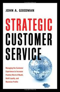 Strategic Customer Service: Managing the Customer Experience to Increase Positive Word of Mouth,...