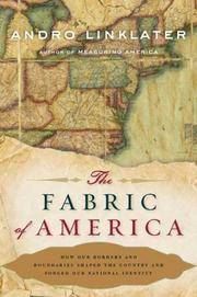 fabric of america - how our borders and boundaries shaped the country and forged our national...