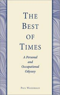 THE BEST OF TIMES:  A Personal and Occupational Odyssey